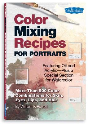 Color Mixing Recipes for Portraits By Powell, William F.